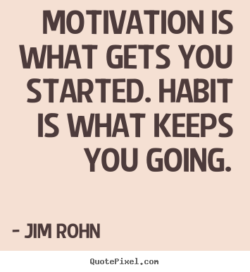 Success quotes - Motivation is what gets you started. habit is what keeps you..