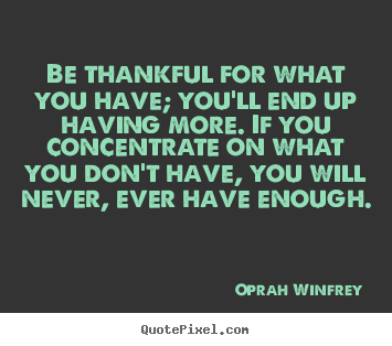 Success quote - Be thankful for what you have; you'll end up having more...