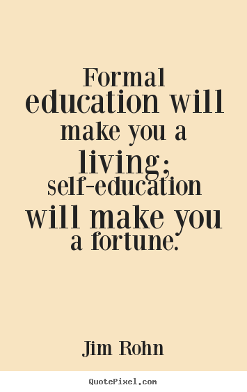 Jim Rohn photo quotes - Formal education will make you a living; self-education will make.. - Success quotes