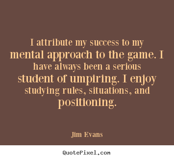 Customize poster quotes about success - I attribute my success to my mental approach to the game. i have always..