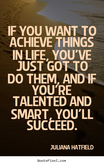 Success quotes - If you want to achieve things in life, you've just..