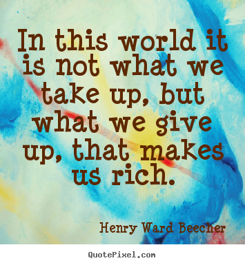 Success quotes - In this world it is not what we take up, but what we give up, that..