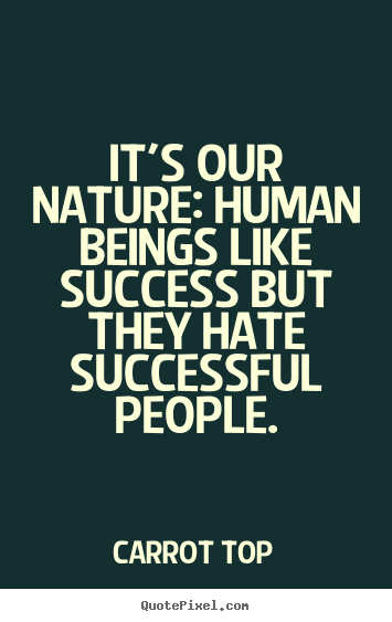 Success quotes - It's our nature: human beings like success but they hate..