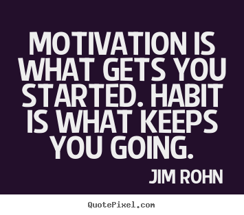 Success quote - Motivation is what gets you started. habit is what..