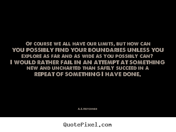 Design picture quotes about success - Of course we all have our limits, but how..