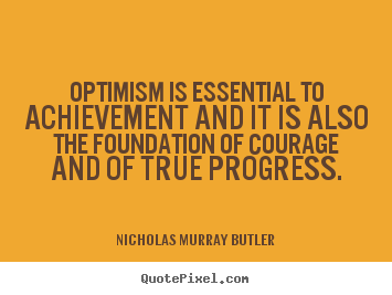 Create picture quotes about success - Optimism is essential to achievement and it is also..
