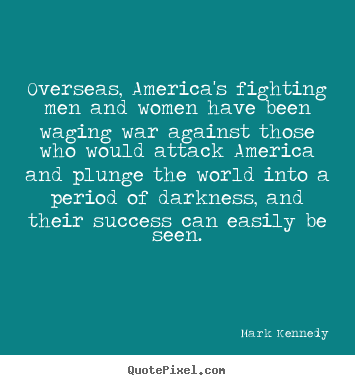 Quote about success - Overseas, america's fighting men and women have been..