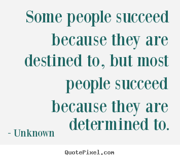How to design picture quotes about success - Some people succeed because they are destined to, but most people succeed..