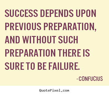 Confucius picture quotes - Success depends upon previous preparation, and without such.. - Success quote