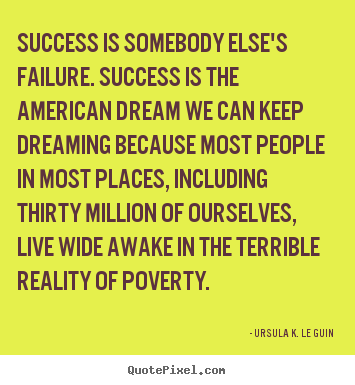 Success quotes - Success is somebody else's failure. success is the american..