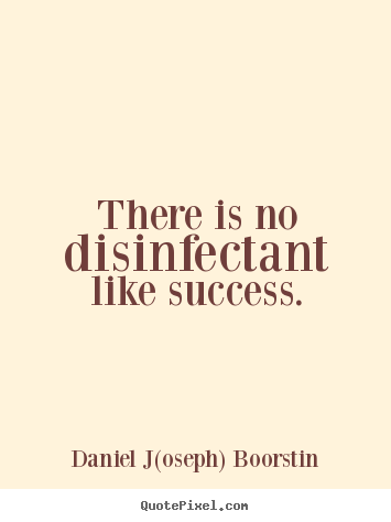 Quotes about success - There is no disinfectant like success.