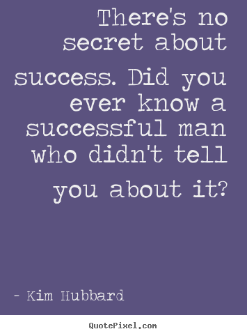 Quotes about success - There's no secret about success. did you ever..