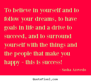Make custom picture quote about success - To believe in yourself and to follow your dreams,..