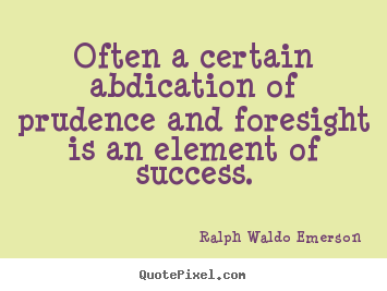 Success quote - Often a certain abdication of prudence and foresight is..