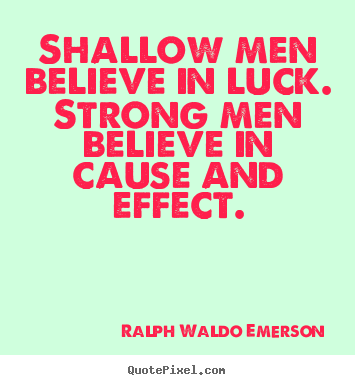 Ralph Waldo Emerson picture quotes - Shallow men believe in luck. strong men believe in.. - Success quotes