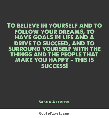 How to design picture quote about success - To believe in yourself and to follow your dreams, to have goals..