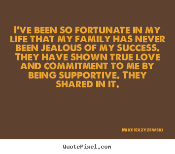 I've been so fortunate in my life that my.. Mike Krzyzewski popular success quotes