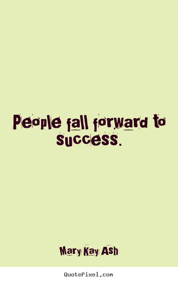 Make personalized picture quote about success - People fall forward to success.