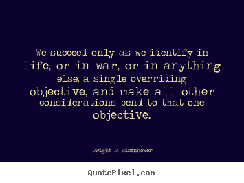 Success quotes - We succeed only as we identify in life, or in war, or in anything..