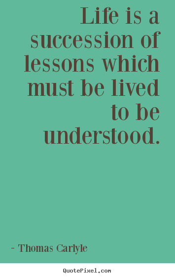 Success sayings - Life is a succession of lessons which must..