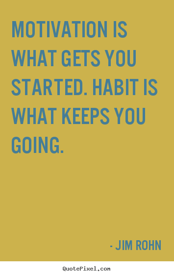 Success quote - Motivation is what gets you started. habit is what keeps you going.