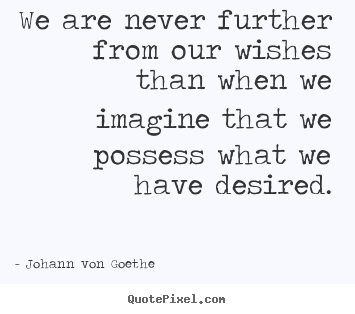 How to make picture quotes about success - We are never further from our wishes than when we imagine..