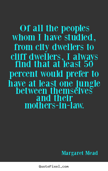 Success quotes - Of all the peoples whom i have studied, from city dwellers to cliff dwellers,..