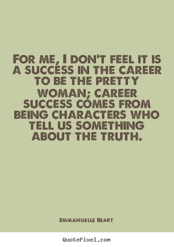 Success quotes - For me, i don't feel it is a success in the..
