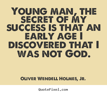 Quote about success - Young man, the secret of my success is that an early age i..