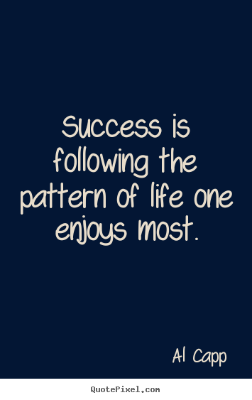 Make personalized picture quotes about success - Success is following the pattern of life one enjoys most.