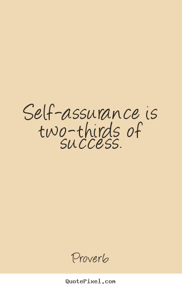 Self-assurance is two-thirds of success. Proverb greatest success quotes