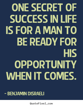Create graphic picture quote about success - One secret of success in life is for a man to be ready for his..