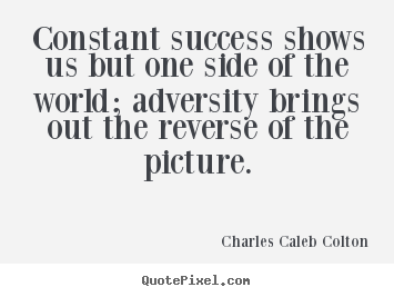 Charles Caleb Colton picture quotes - Constant success shows us but one side of the world;.. - Success quotes