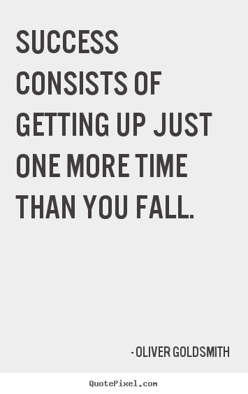 Quotes about success - Success consists of getting up just one more time than you..