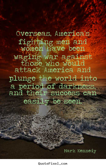 Success quote - Overseas, america's fighting men and women have been waging..