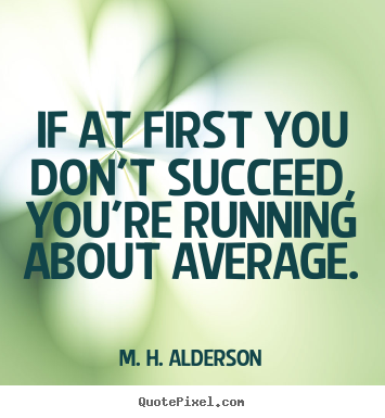 Quotes about success - If at first you don't succeed, you're running..