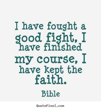 I have fought a good fight, i have finished my course,.. Bible best success quotes