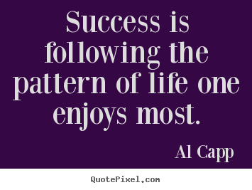 Success sayings - Success is following the pattern of life..