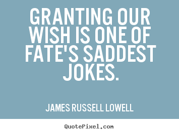 Quote about success - Granting our wish is one of fate's saddest jokes.