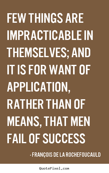 Quotes about success - Few things are impracticable in themselves;..