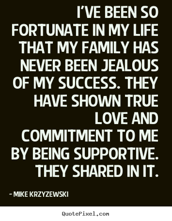 Mike Krzyzewski poster quotes - I've been so fortunate in my life that my family has never been.. - Success quotes