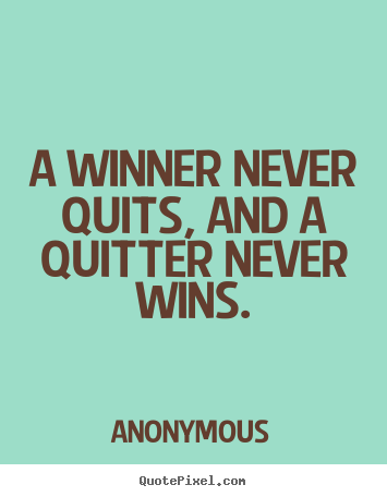 Make personalized picture quotes about success - A winner never quits, and a quitter never wins.