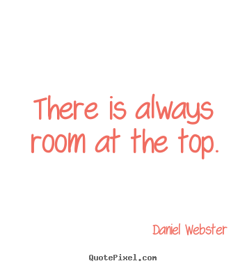 Daniel Webster picture quote - There is always room at the top. - Success quote