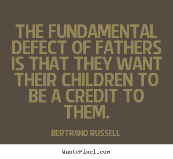 Make personalized picture quotes about success - The fundamental defect of fathers is that they want their children..