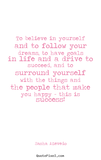 Create your own picture quote about success - To believe in yourself and to follow your dreams,..