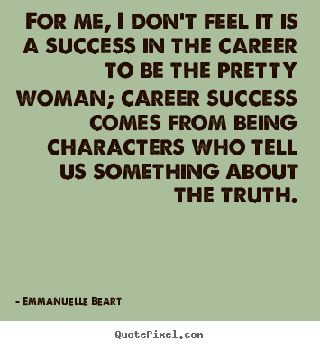 Quote about success - For me, i don't feel it is a success in the career to be the pretty..