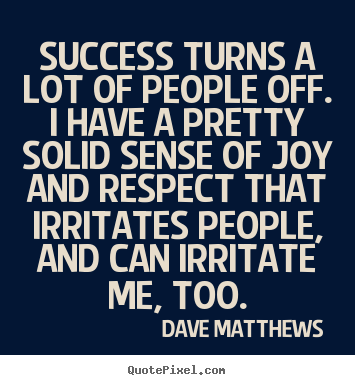 Dave Matthews picture quotes - Success turns a lot of people off. i have a pretty.. - Success quote