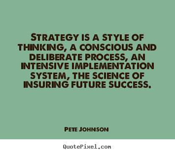 Quote about success - Strategy is a style of thinking, a conscious..