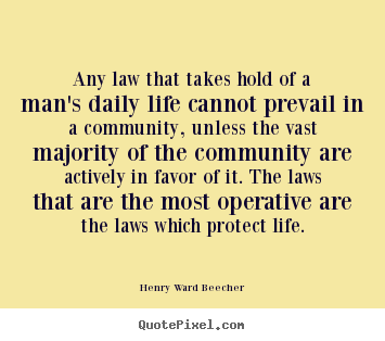 Any law that takes hold of a man's daily life cannot.. Henry Ward Beecher good success quotes