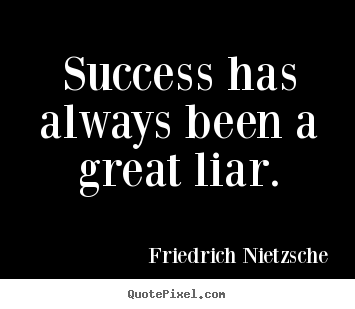 Create poster quote about success - Success has always been a great liar.